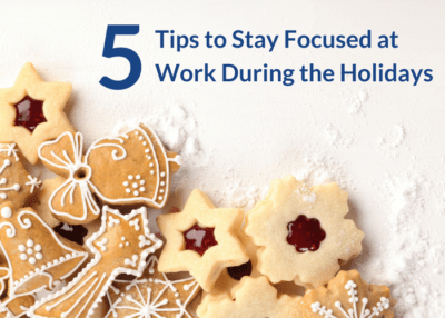 5 Tips to Stay Focused at Work During the Holidays