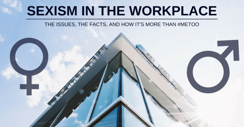 Sexism in the Workplace — The Issues, The Facts, and How It's More Than #MeToo