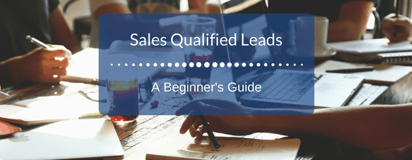 Sales Qualified Leads - A beginner's guide